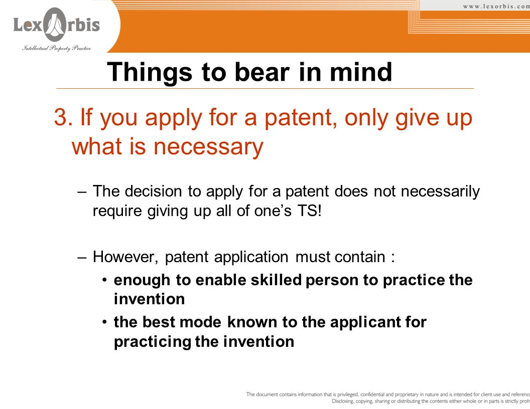 3. If you apply for a patent, only give up what is necessary –The decision to apply for a patent does not necessarily require giving up all of ones TS