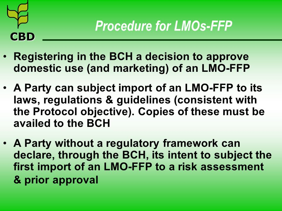 CBD Procedure for LMOs-FFP Registering in the BCH a decision to approve domestic use (and marketing) of an LMO-FFP A Party can subject import of an LM