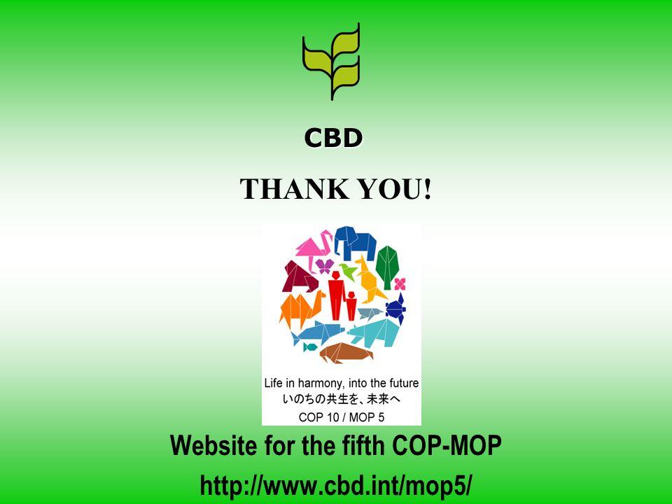 THANK YOU! Website for the fifth COP-MOP http://www.cbd.int/mop5/ CBD