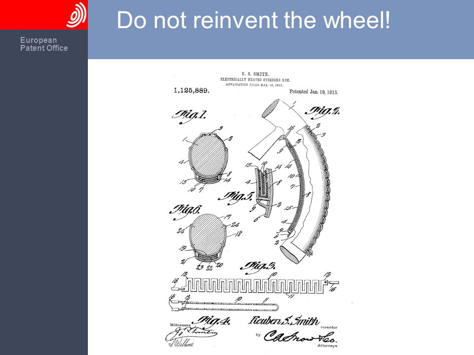 The European Patent Office European Patent Office Do not reinvent the wheel!