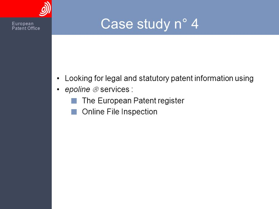 The European Patent Office European Patent Office Case study n° 4 Looking for legal and statutory patent information using epoline services : The Euro