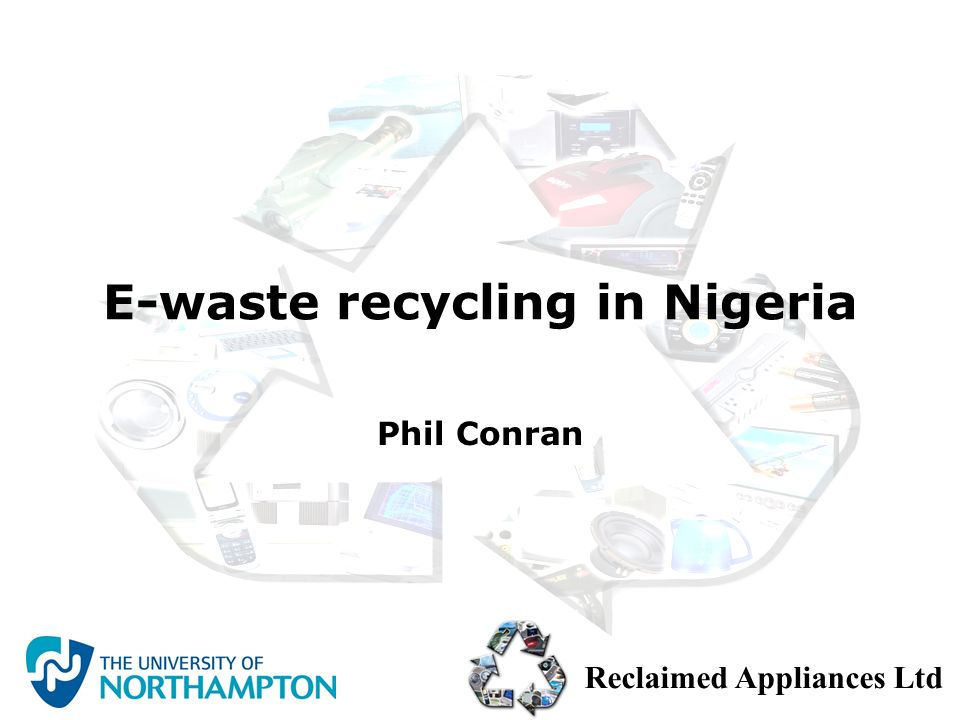 Reclaimed Appliances Ltd Requirement for self-financing for sustainability Market expertise and appropriate technology will enable the system to be largely self funding Some e-waste has negative value eg CRT displays If funding needed, options under consideration include Small levy on imports of all electrical equipment Pump priming for processing equipment Financing