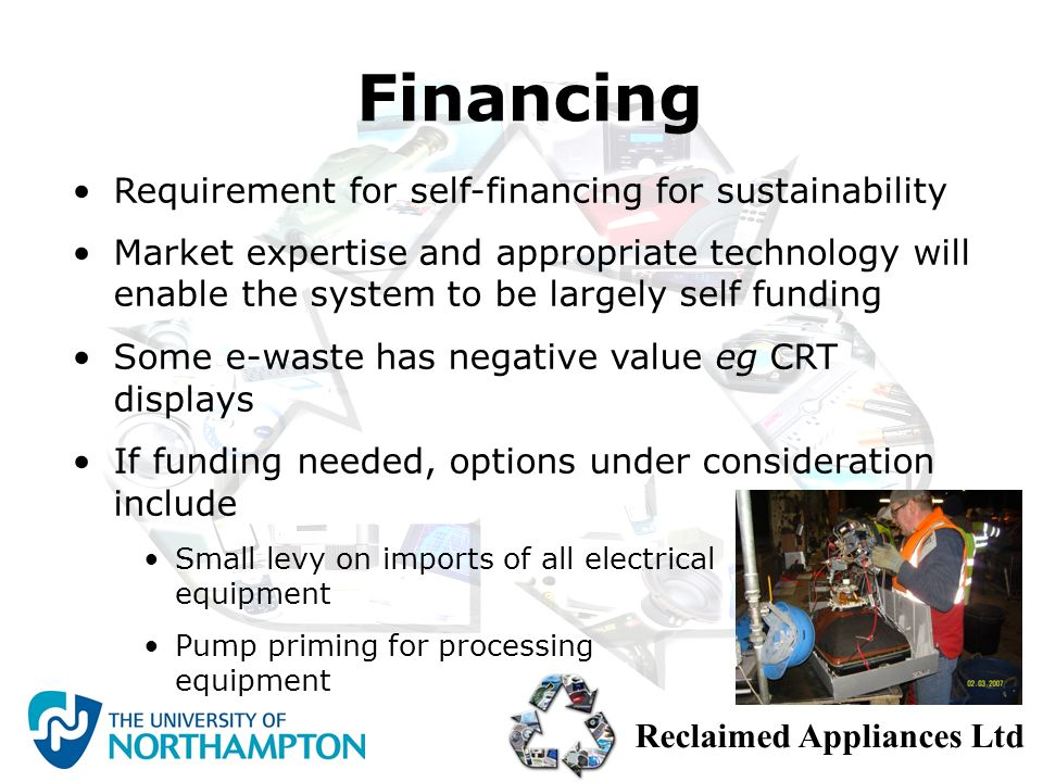 Reclaimed Appliances Ltd Requirement for self-financing for sustainability Market expertise and appropriate technology will enable the system to be la
