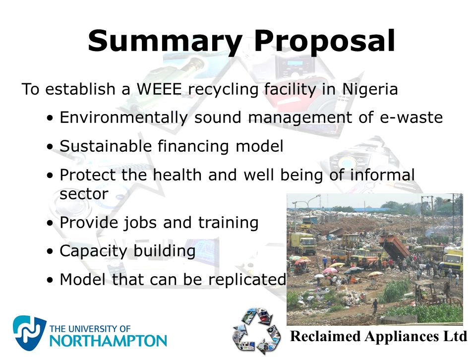 Reclaimed Appliances Ltd To establish a WEEE recycling facility in Nigeria Environmentally sound management of e-waste Sustainable financing model Pro