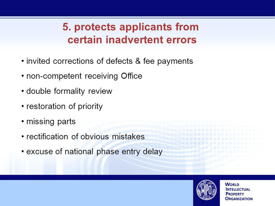 5. protects applicants from certain inadvertent errors invited corrections of defects & fee payments non-competent receiving Office double formality r