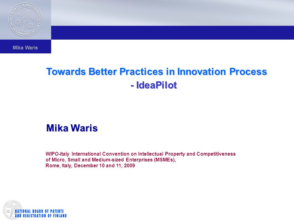 Mika Waris Towards Better Practices in Innovation Process - IdeaPilot - IdeaPilot Mika Waris WIPO-Italy International Convention on Intellectual Prope