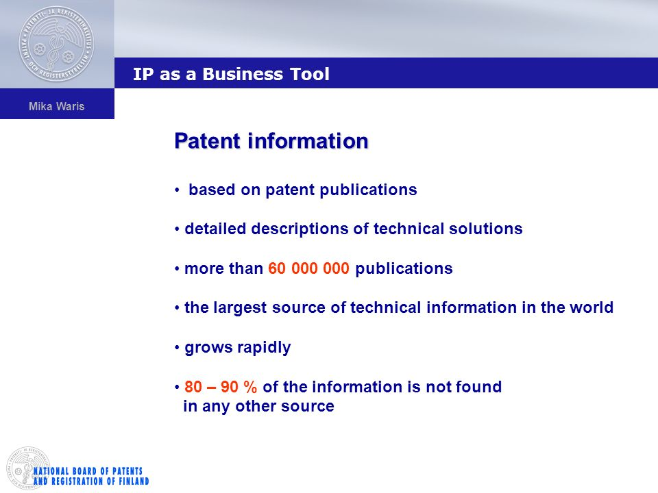 Mika Waris Patent information based on patent publications detailed descriptions of technical solutions more than 60 000 000 publications the largest