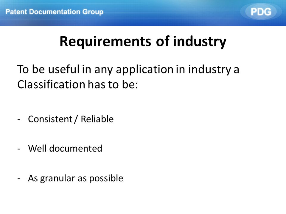 To be useful in any application in industry a Classification has to be: -Consistent / Reliable -Well documented -As granular as possible Requirements