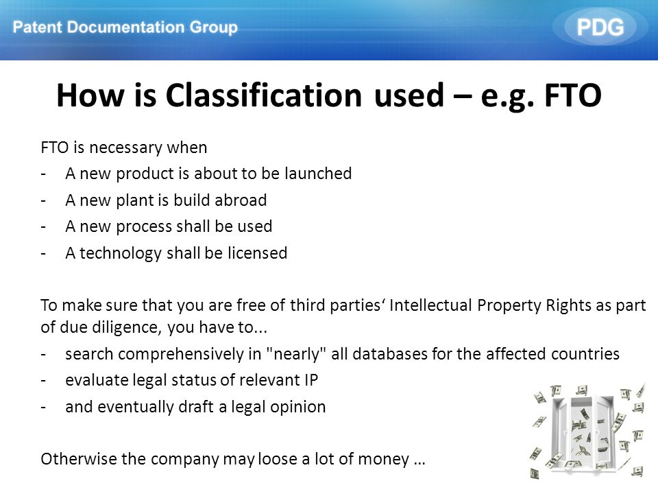 How is Classification used – e.g. FTO FTO is necessary when -A new product is about to be launched -A new plant is build abroad -A new process shall b