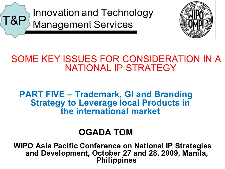 SOME KEY ISSUES FOR CONSIDERATION IN A NATIONAL IP STRATEGY PART FIVE – Trademark, GI and Branding Strategy to Leverage local Products in the internat