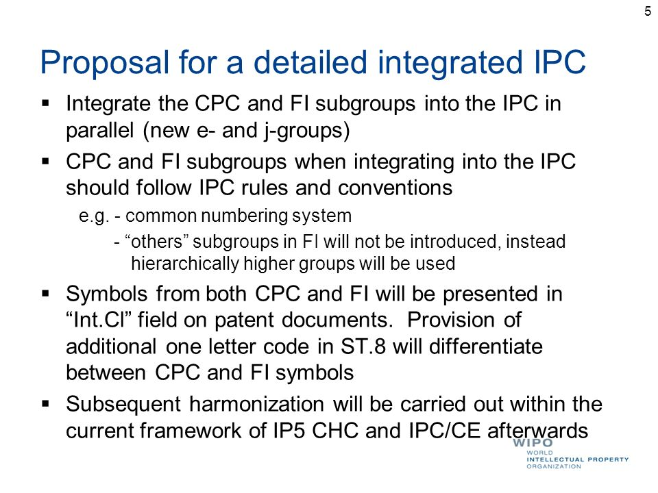 5 Proposal for a detailed integrated IPC Integrate the CPC and FI subgroups into the IPC in parallel (new e- and j-groups) CPC and FI subgroups when integrating into the IPC should follow IPC rules and conventions e.g.