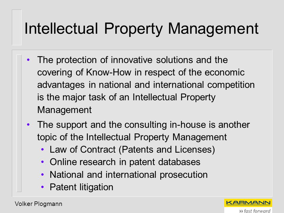 Volker Plogmann Intellectual Property Management The protection of innovative solutions and the covering of Know-How in respect of the economic advant