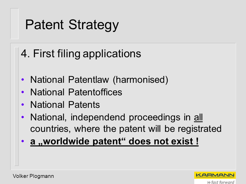 Volker Plogmann Patent Strategy 4. First filing applications National Patentlaw (harmonised) National Patentoffices National Patents National, indepen