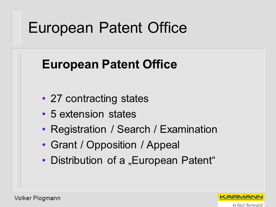 Volker Plogmann European Patent Office 27 contracting states 5 extension states Registration / Search / Examination Grant / Opposition / Appeal Distri