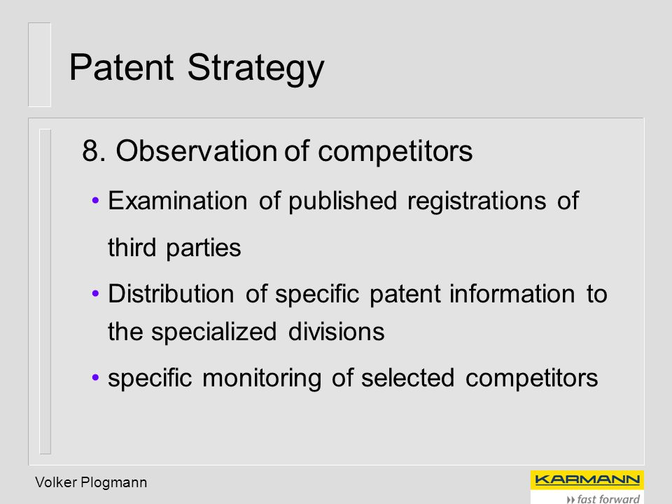 Volker Plogmann Patent Strategy 8. Observation of competitors Examination of published registrations of third parties Distribution of specific patent