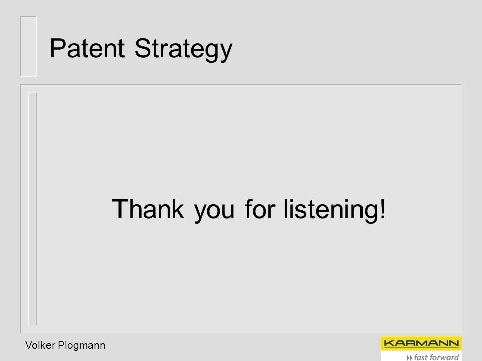 Volker Plogmann Patent Strategy Thank you for listening!