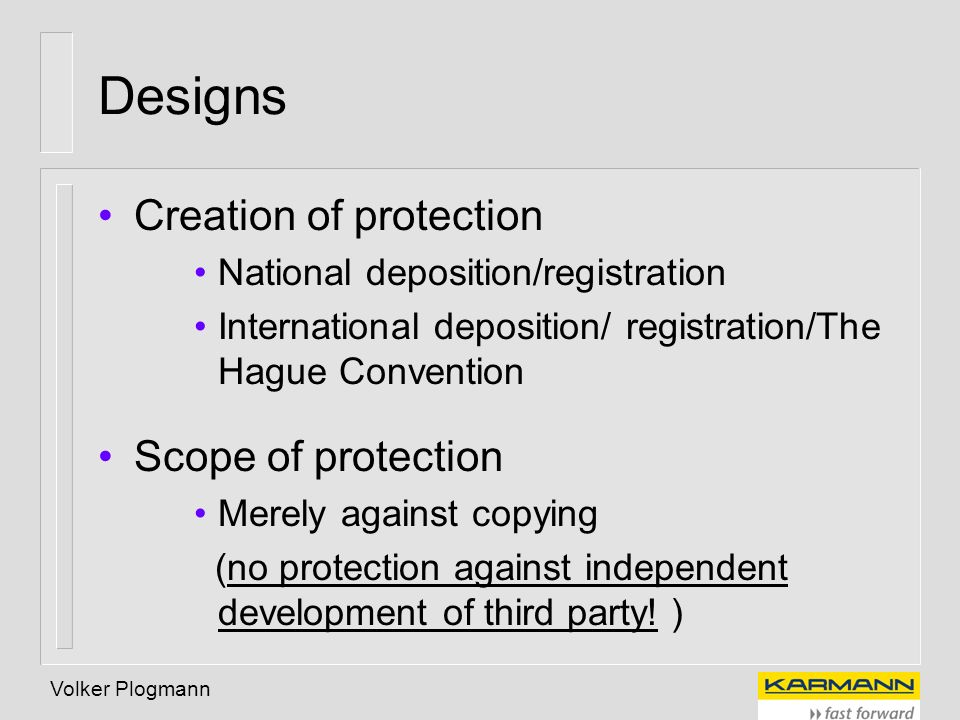 Volker Plogmann Designs Creation of protection National deposition/registration International deposition/ registration/The Hague Convention Scope of p