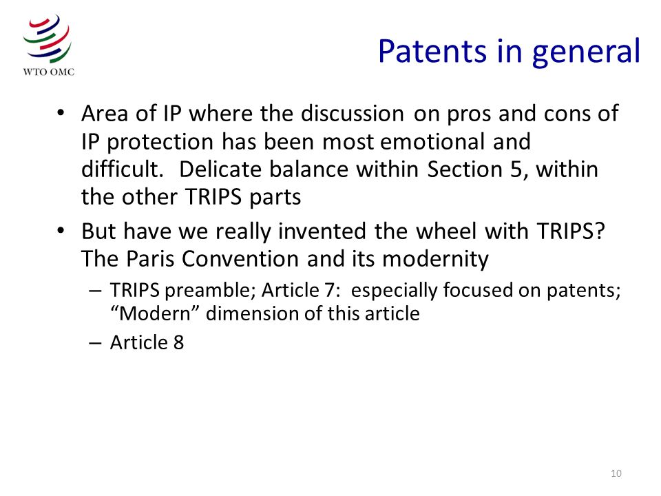 10 Patents in general Area of IP where the discussion on pros and cons of IP protection has been most emotional and difficult. Delicate balance within