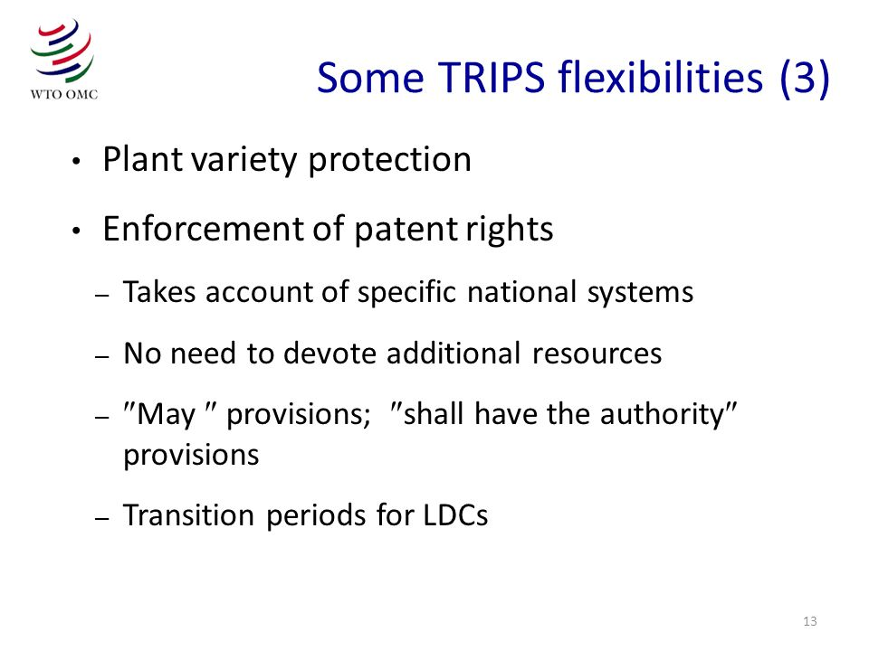 13 Plant variety protection Enforcement of patent rights – Takes account of specific national systems – No need to devote additional resources – May p