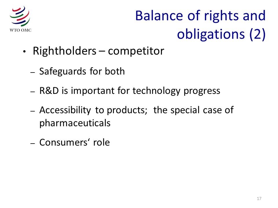 17 Rightholders – competitor – Safeguards for both – R&D is important for technology progress – Accessibility to products; the special case of pharmac