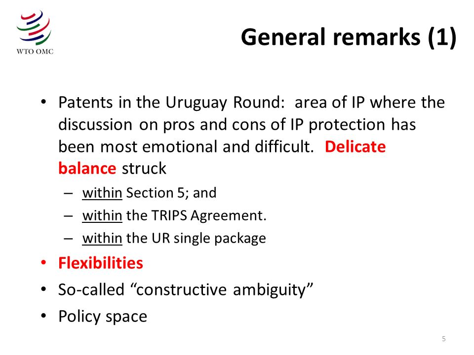 5 General remarks (1) Patents in the Uruguay Round: area of IP where the discussion on pros and cons of IP protection has been most emotional and diff