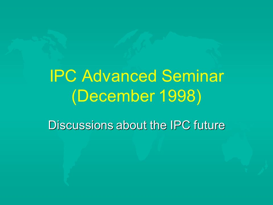 IPC Advanced Seminar (December 1998) Discussions about the IPC future
