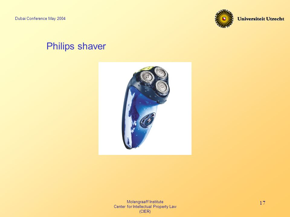 Dubai Conference May 2004 Molengraaff Institute Center for Intellectual Property Law (CIER) 17 Philips shaver