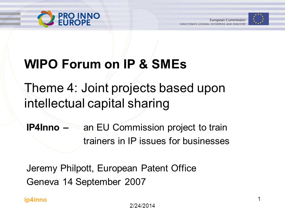 ip4inno 2/24/2014 2 IP4Inno - basics European Commission project, from 1 January 2007 to 31 December 2008 2 million Objective is to train business advisors in IP topics, who in turn will train other advisors and SMEs Seven work packages Twenty consortium partners (institutions)