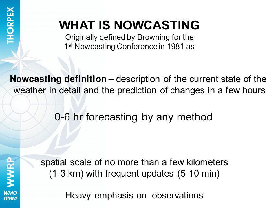 WWRP It is much more than that.Nowcasts are precise in weather element, time and space.