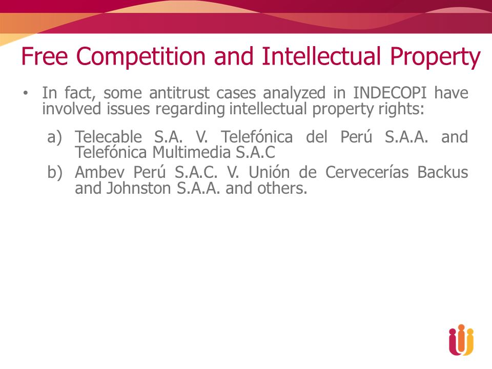 Free Competition and Intellectual Property In fact, some antitrust cases analyzed in INDECOPI have involved issues regarding intellectual property rig