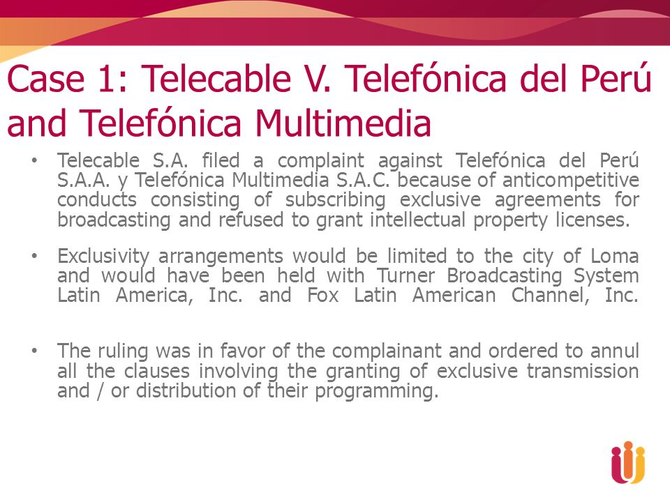 Case 1: Telecable V. Telefónica del Perú and Telefónica Multimedia Telecable S.A. filed a complaint against Telefónica del Perú S.A.A. y Telefónica Mu