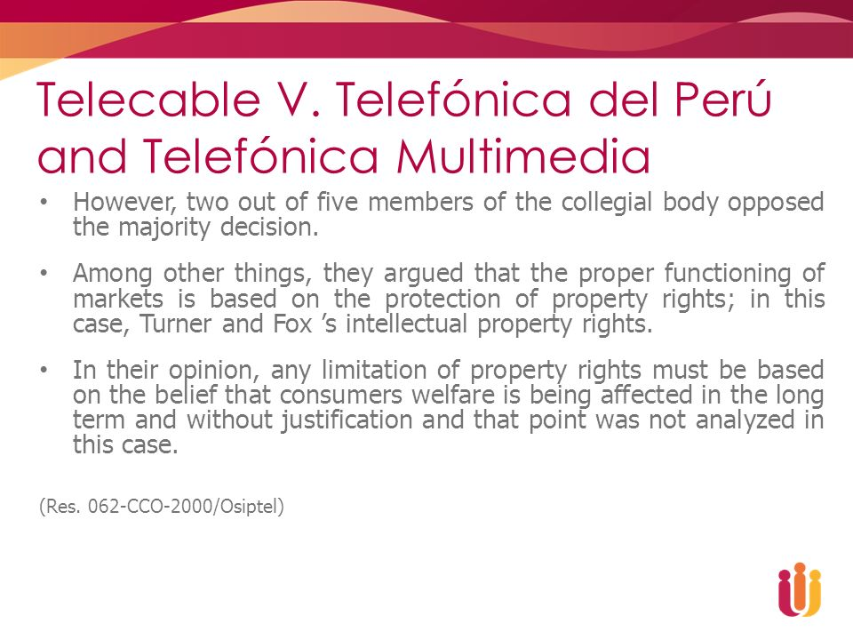 Telecable V. Telefónica del Perú and Telefónica Multimedia However, two out of five members of the collegial body opposed the majority decision. Among