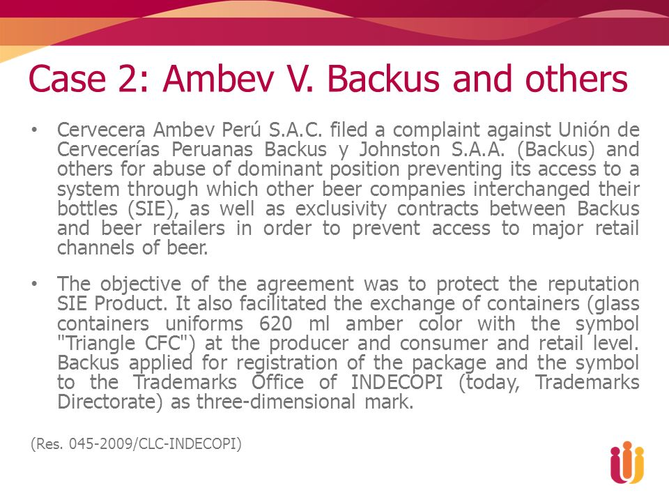 Case 2: Ambev V. Backus and others Cervecera Ambev Perú S.A.C. filed a complaint against Unión de Cervecerías Peruanas Backus y Johnston S.A.A. (Backu