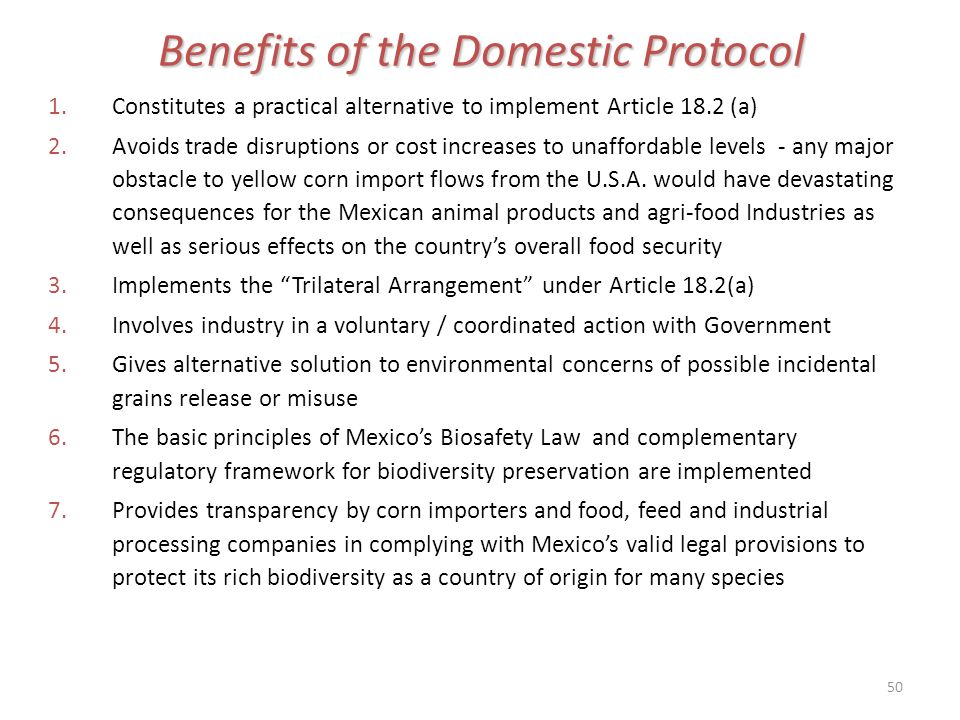 50 Benefits of the Domestic Protocol 1.Constitutes a practical alternative to implement Article 18.2 (a) 2.Avoids trade disruptions or cost increases to unaffordable levels - any major obstacle to yellow corn import flows from the U.S.A.