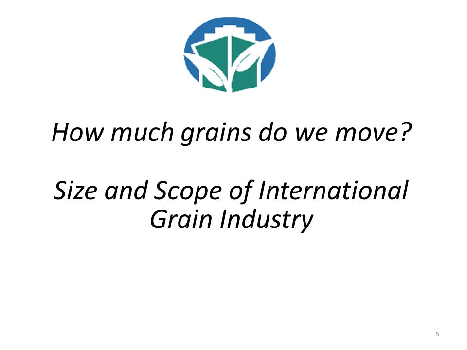 6 How much grains do we move Size and Scope of International Grain Industry