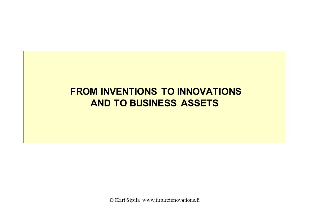 FROM INVENTIONS TO INNOVATIONS AND TO BUSINESS ASSETS