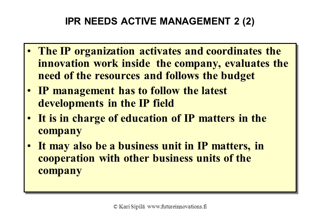 © Kari Sipilä www.futureinnovations.fi IPR NEEDS ACTIVE MANAGEMENT 2 (2) The IP organization activates and coordinates the innovation work inside the