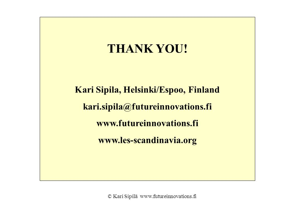 THANK YOU! Kari Sipila, Helsinki/Espoo, Finland kari.sipila@futureinnovations.fi www.futureinnovations.fi www.les-scandinavia.org