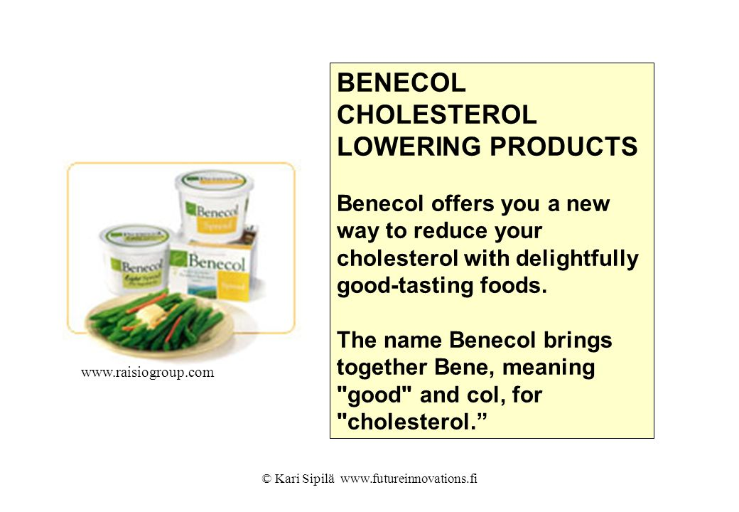 © Kari Sipilä www.futureinnovations.fi BENECOL CHOLESTEROL LOWERING PRODUCTS Benecol offers you a new way to reduce your cholesterol with delightfully