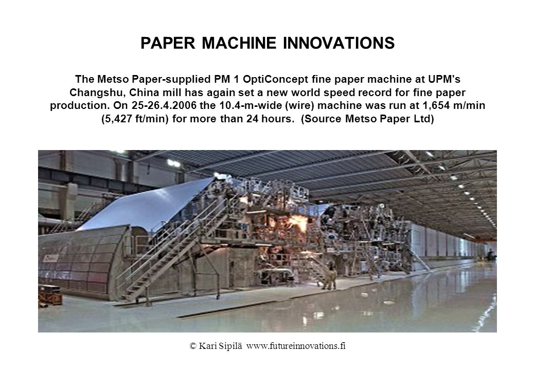 © Kari Sipilä www.futureinnovations.fi PAPER MACHINE INNOVATIONS The Metso Paper-supplied PM 1 OptiConcept fine paper machine at UPM's Changshu, China