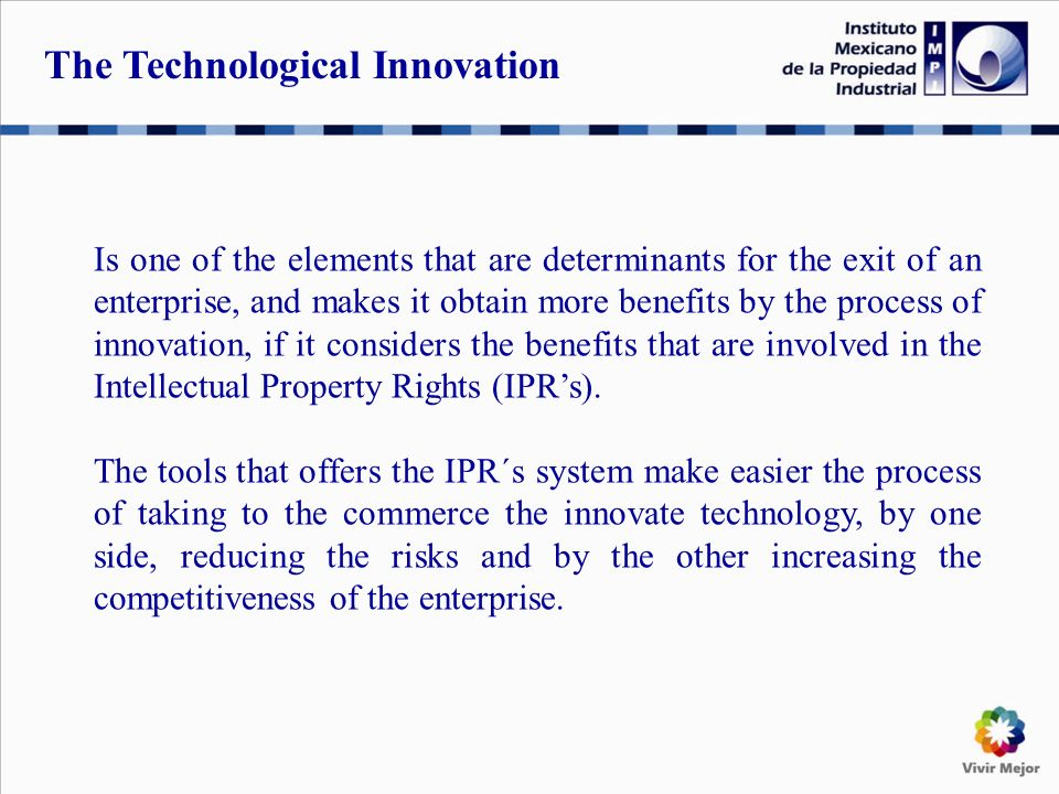 Is one of the elements that are determinants for the exit of an enterprise, and makes it obtain more benefits by the process of innovation, if it considers the benefits that are involved in the Intellectual Property Rights (IPRs).