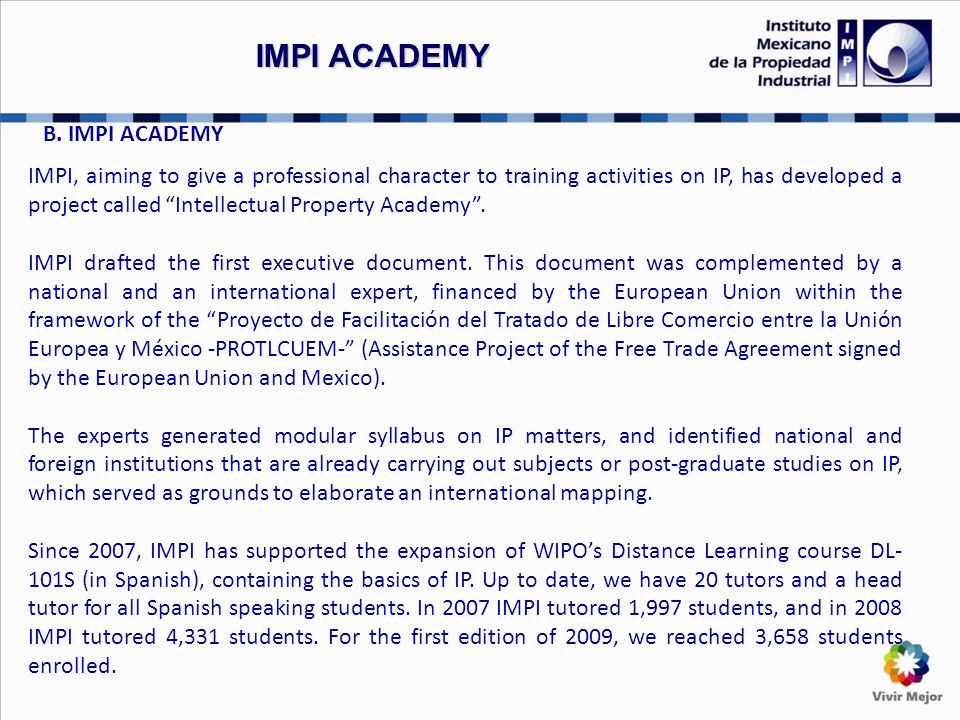B. IMPI ACADEMY IMPI, aiming to give a professional character to training activities on IP, has developed a project called Intellectual Property Acade