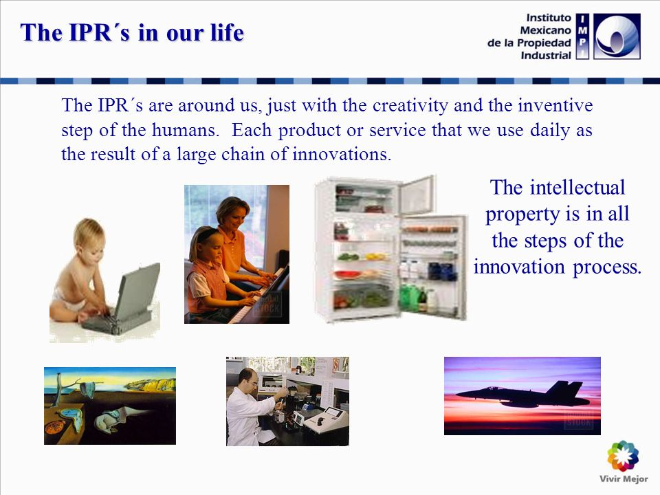 The IPR´s are around us, just with the creativity and the inventive step of the humans.