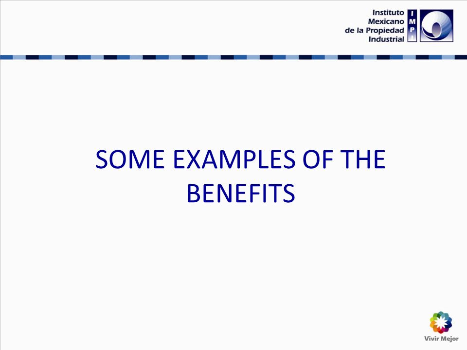 SOME EXAMPLES OF THE BENEFITS