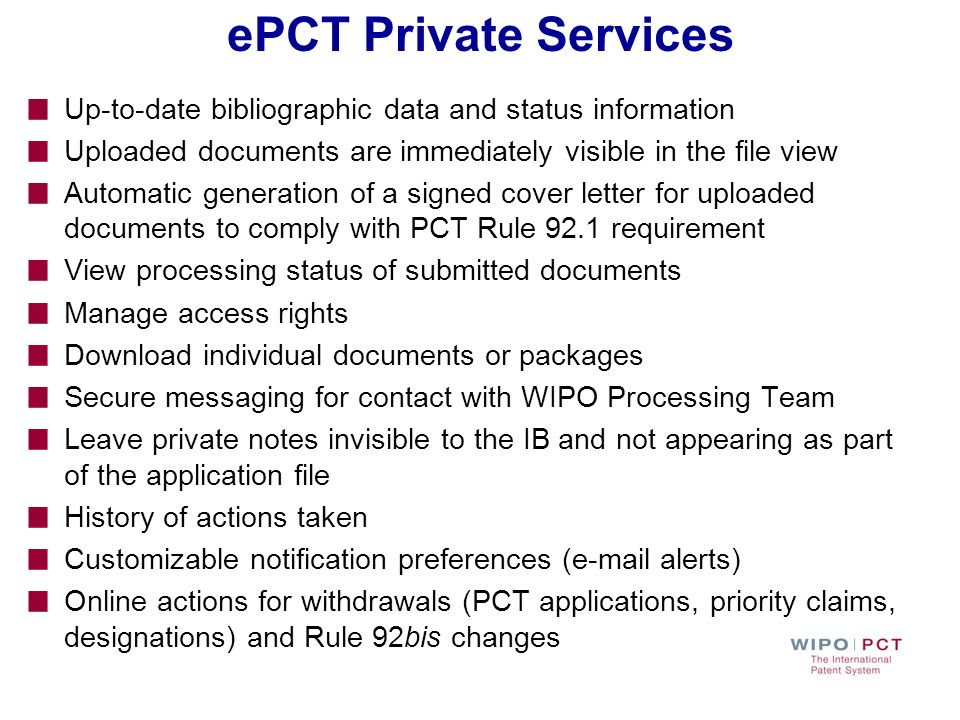 ePCT Private Services Up-to-date bibliographic data and status information Uploaded documents are immediately visible in the file view Automatic gener