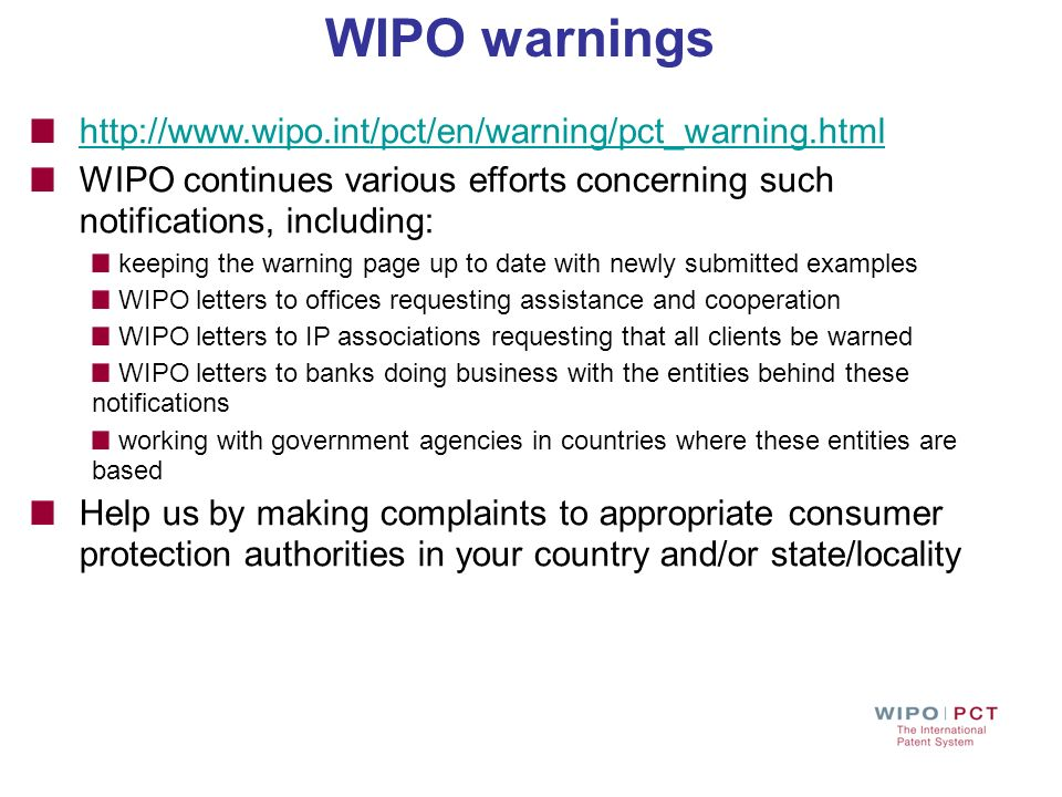 WIPO warnings http://www.wipo.int/pct/en/warning/pct_warning.html WIPO continues various efforts concerning such notifications, including: keeping the