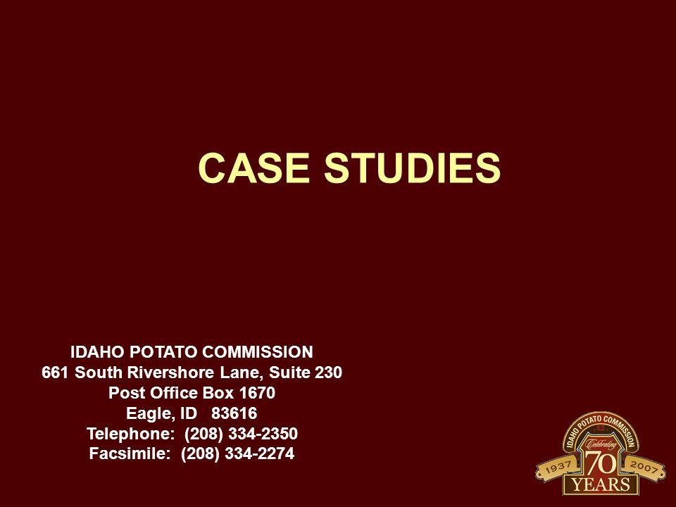 CASE STUDIES IDAHO POTATO COMMISSION 661 South Rivershore Lane, Suite 230 Post Office Box 1670 Eagle, ID 83616 Telephone: (208) 334-2350 Facsimile: (208) 334-2274