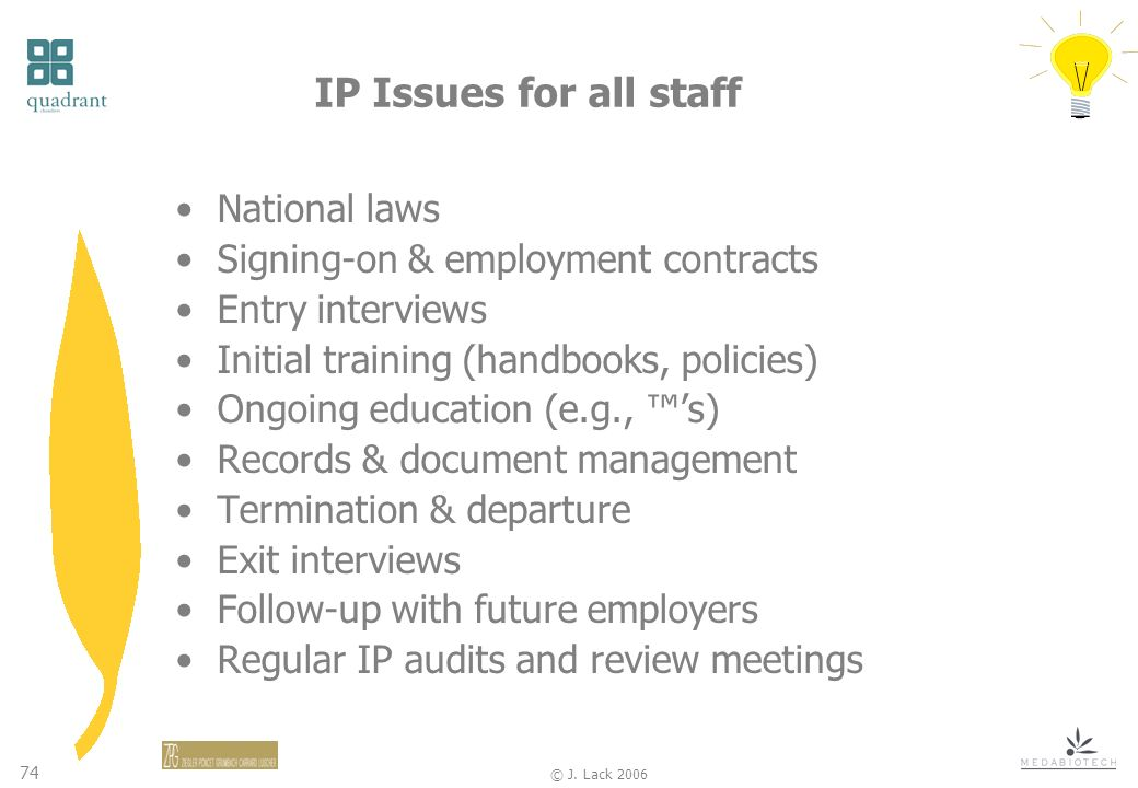 74 © J. Lack 2006 IP Issues for all staff National laws Signing-on & employment contracts Entry interviews Initial training (handbooks, policies) Ongo