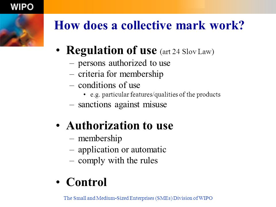 The Small and Medium-Sized Enterprises (SMEs) Division of WIPO How does a collective mark work.