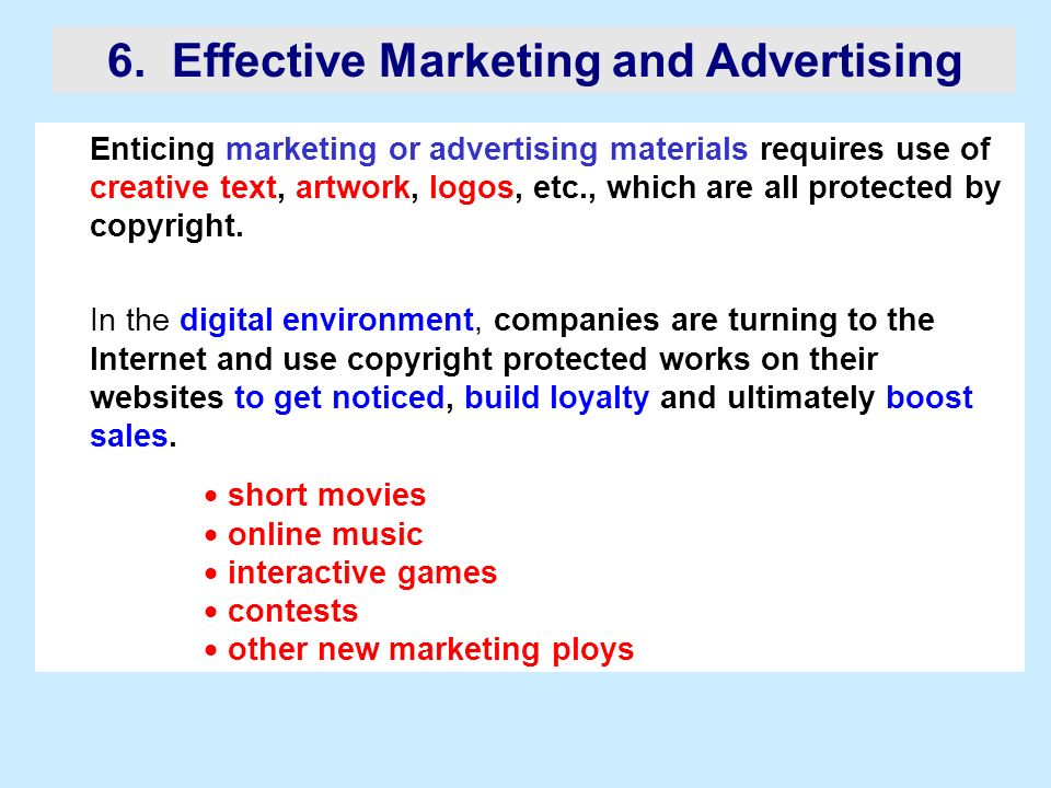 6. Effective Marketing and Advertising Enticing marketing or advertising materials requires use of creative text, artwork, logos, etc., which are all